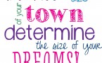 Do Not Let the Size of Your Town Determine the Size of Your Dreams